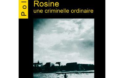 Rosine Une criminelle ordinaire…Grand Prix de la Littérature Policière